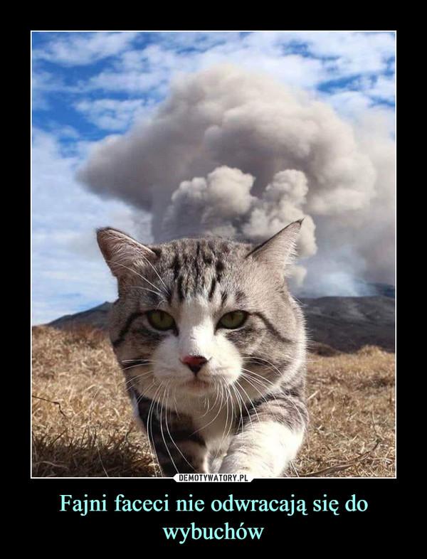 Fajni faceci nie odwracają się do wybuchów –