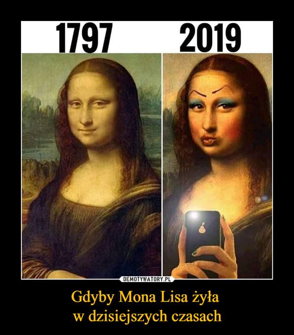 Gdyby Mona Lisa żyła w dzisiejszych czasach –  1797 2019