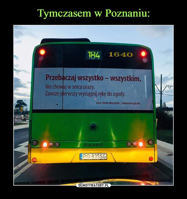 –  Przebaczaj wszystko - wszystkim Nie chowaj w sercu urazy. Zawsze pierwszy wyciągnij rękę do zgody. Kard. Stefan Wyszyński