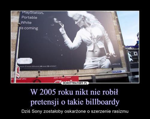 W 2005 roku nikt nie robił  pretensji o takie billboardy