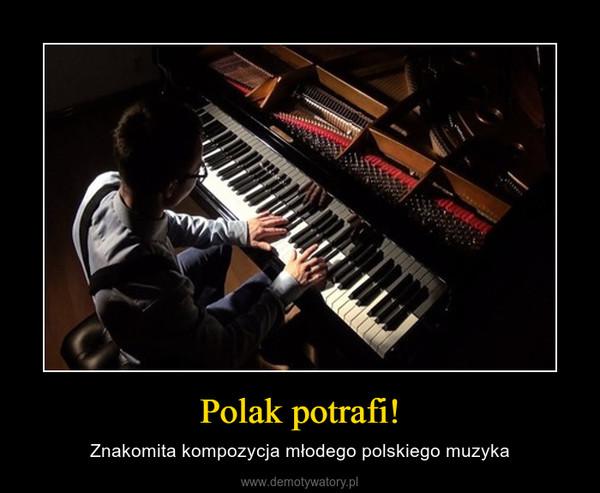 Polak potrafi! – Znakomita kompozycja młodego polskiego muzyka