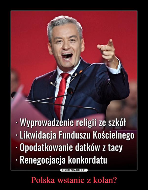 Polska wstanie z kolan? –
