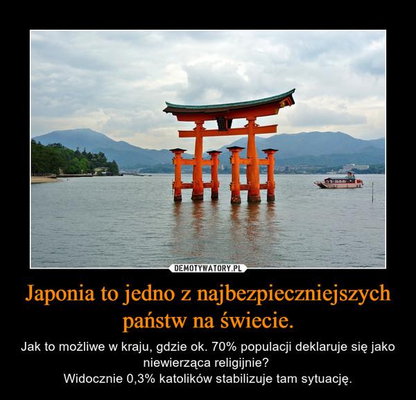 Japonia to jedno z najbezpieczniejszych państw na świecie. – Jak to możliwe w kraju, gdzie ok. 70% populacji deklaruje się jako niewierząca religijnie? Widocznie 0,3% katolików stabilizuje tam sytuację.