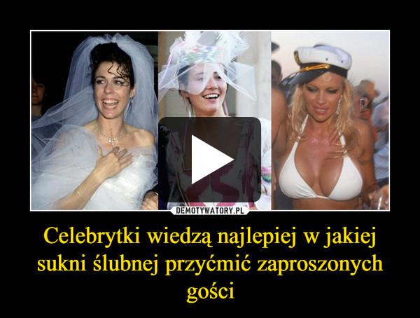 Celebrytki wiedzą najlepiej w jakiej sukni ślubnej przyćmić zaproszonych gości –