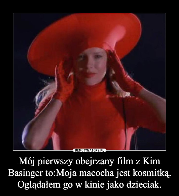 Mój pierwszy obejrzany film z Kim Basinger to:Moja macocha jest kosmitką.Oglądałem go w kinie jako dzieciak. –