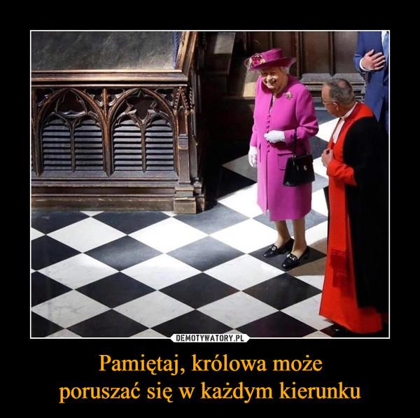Pamiętaj, królowa możeporuszać się w każdym kierunku –