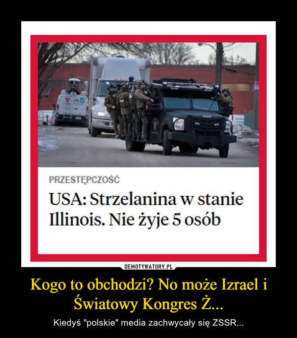 """Kogo to obchodzi? No może Izrael i Światowy Kongres Ż... – Kiedyś """"polskie"""" media zachwycały się ZSSR..."""
