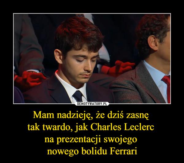 Mam nadzieję, że dziś zasnę tak twardo, jak Charles Leclerc na prezentacji swojego nowego bolidu Ferrari –