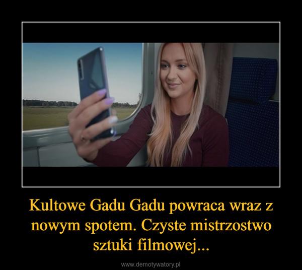 Kultowe Gadu Gadu powraca wraz z nowym spotem. Czyste mistrzostwo sztuki filmowej... –