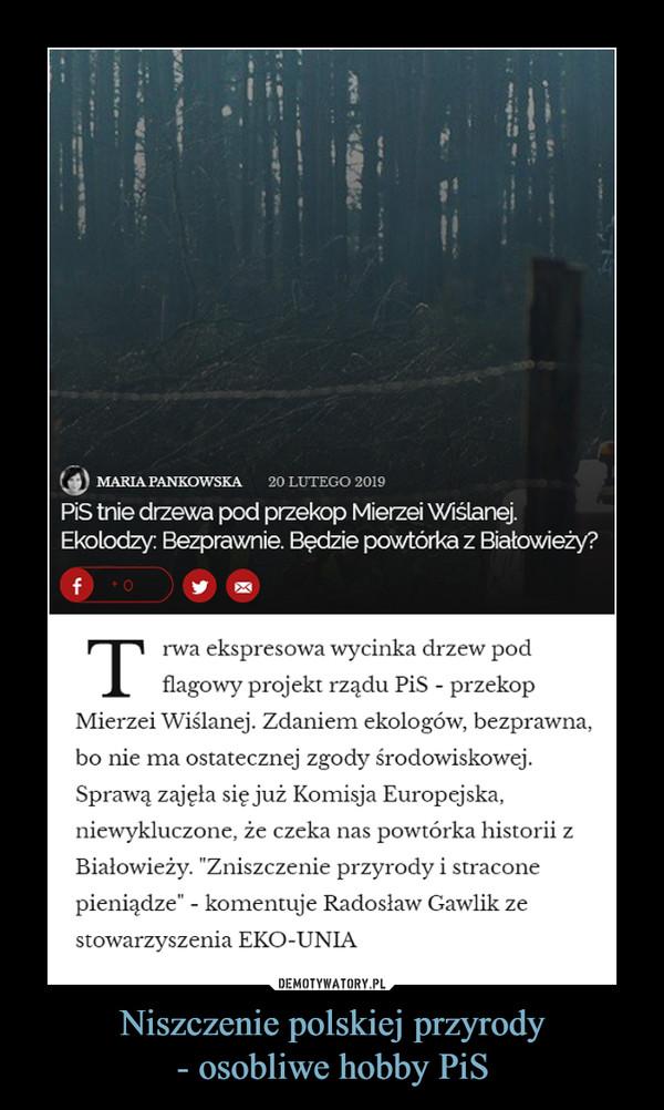 Niszczenie polskiej przyrody- osobliwe hobby PiS –