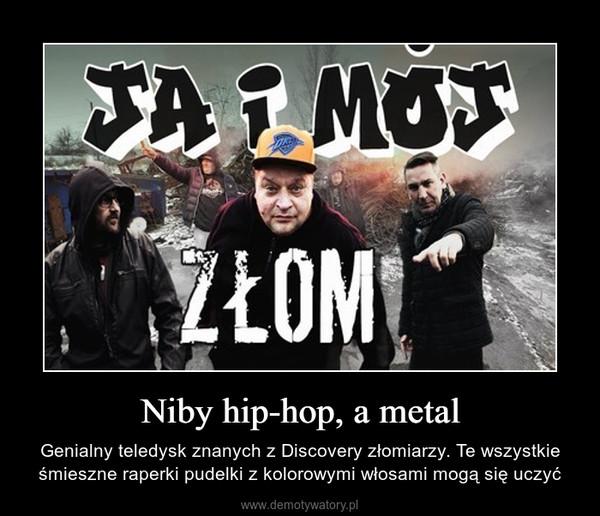 Niby hip-hop, a metal – Genialny teledysk znanych z Discovery złomiarzy. Te wszystkie śmieszne raperki pudelki z kolorowymi włosami mogą się uczyć