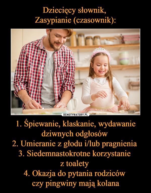 1. Śpiewanie, klaskanie, wydawanie dziwnych odgłosów 2. Umieranie z głodu i/lub pragnienia 3. Siedemnastokrotne korzystanie z toalety 4. Okazja do pytania rodziców czy pingwiny mają kolana –