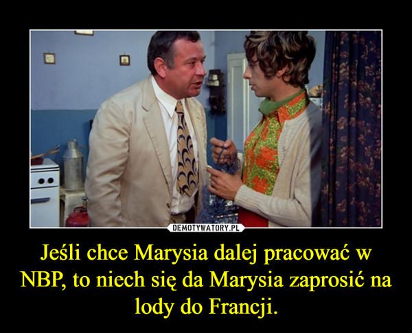 Jeśli chce Marysia dalej pracować w NBP, to niech się da Marysia zaprosić na lody do Francji. –