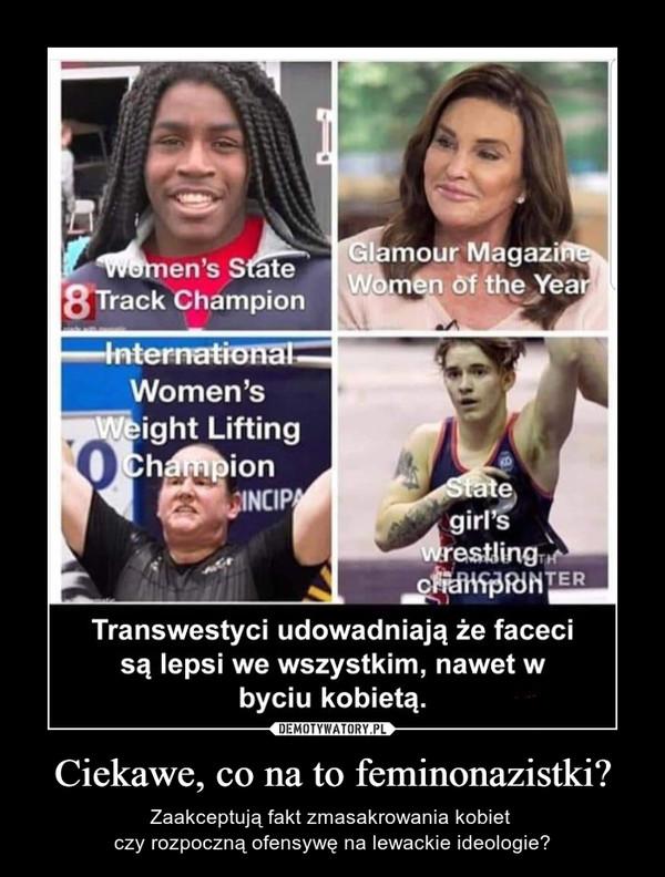 Ciekawe, co na to feminonazistki? – Zaakceptują fakt zmasakrowania kobiet czy rozpoczną ofensywę na lewackie ideologie?