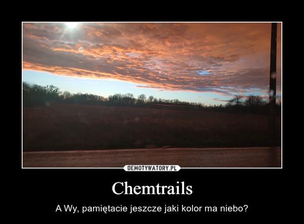 Chemtrails – A Wy, pamiętacie jeszcze jaki kolor ma niebo?