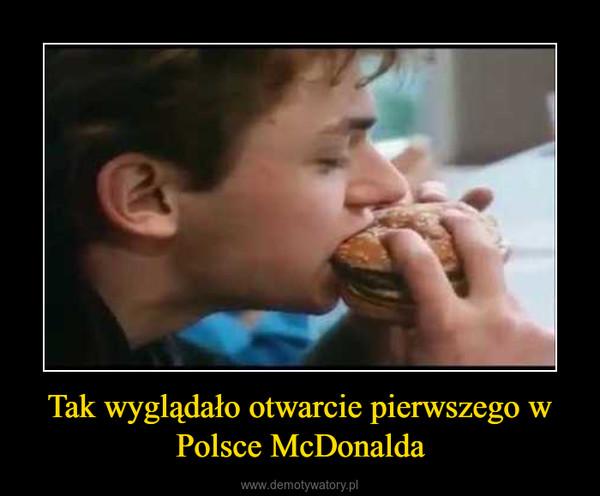 Tak wyglądało otwarcie pierwszego w Polsce McDonalda –