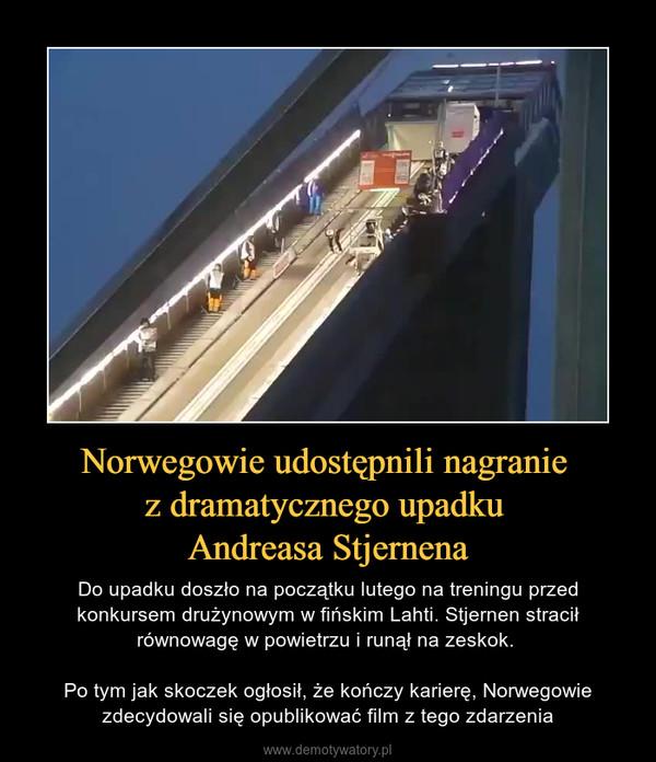 Norwegowie udostępnili nagranie z dramatycznego upadku Andreasa Stjernena – Do upadku doszło na początku lutego na treningu przed konkursem drużynowym w fińskim Lahti. Stjernen stracił równowagę w powietrzu i runął na zeskok. Po tym jak skoczek ogłosił, że kończy karierę, Norwegowie zdecydowali się opublikować film z tego zdarzenia