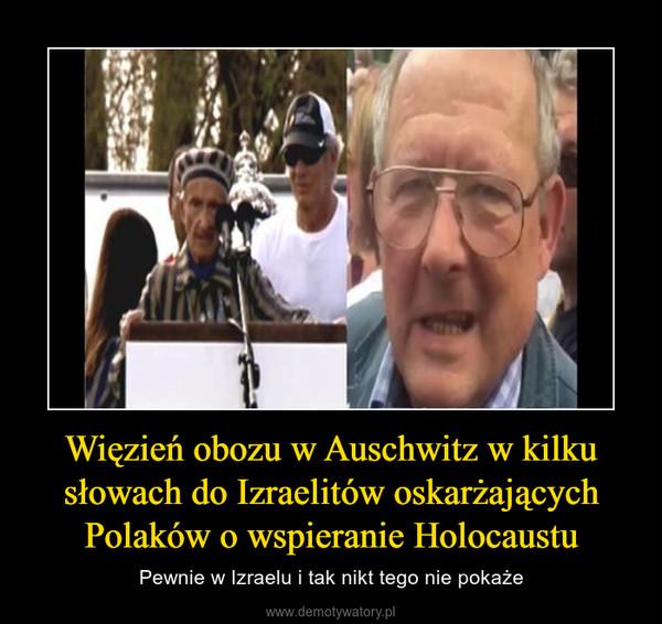 Więzień obozu w Auschwitz w kilku słowach do Izraelitów oskarżających Polaków o wspieranie Holocaustu – Pewnie w Izraelu i tak nikt tego nie pokaże