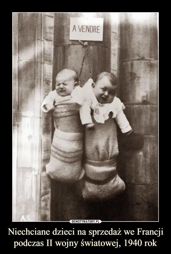 Niechciane dzieci na sprzedaż we Francji podczas II wojny światowej, 1940 rok –