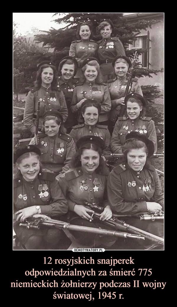 12 rosyjskich snajperek odpowiedzialnych za śmierć 775 niemieckich żołnierzy podczas II wojny światowej, 1945 r. –