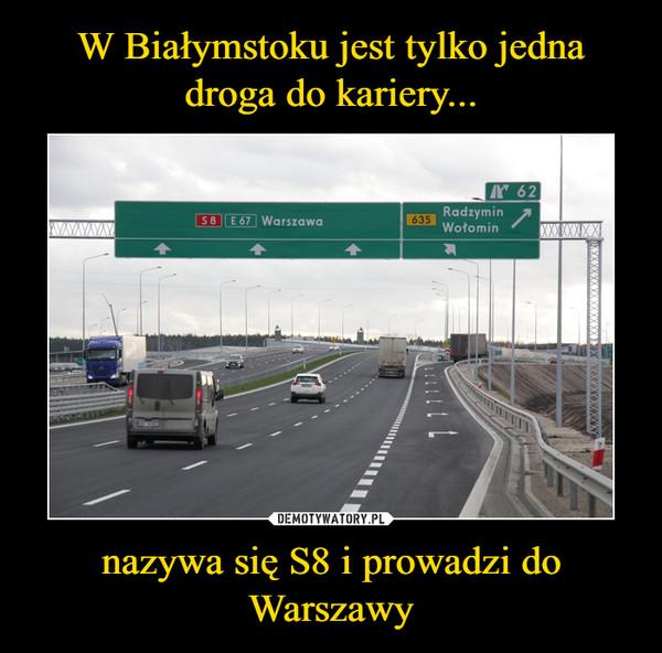 nazywa się S8 i prowadzi do Warszawy –