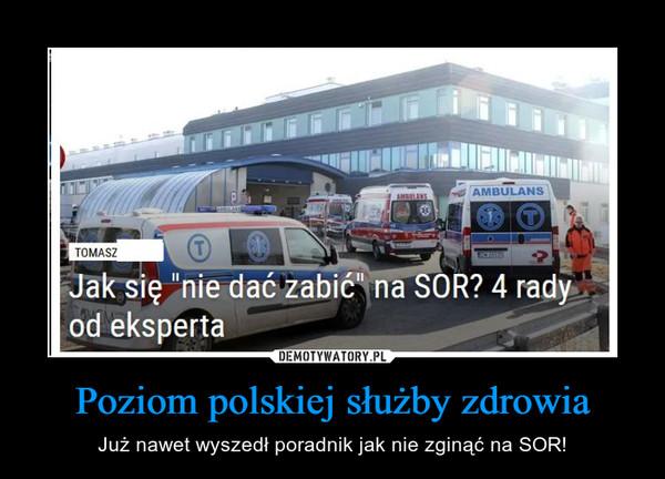 Poziom polskiej służby zdrowia – Już nawet wyszedł poradnik jak nie zginąć na SOR! Jak się nie dać zabić na sor? 4 rady od eksperta Tomek