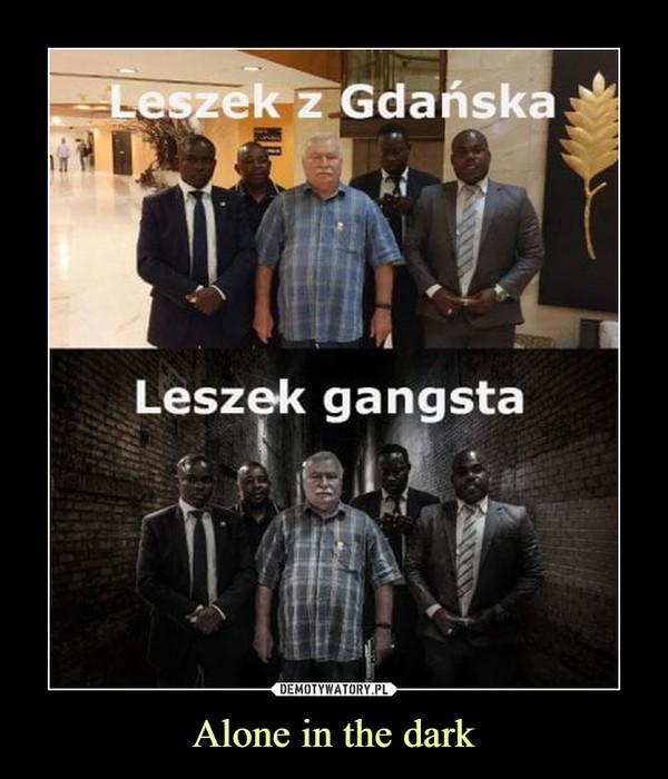 Alone in the dark –  Leszek z Gdańska Leszek gangsta