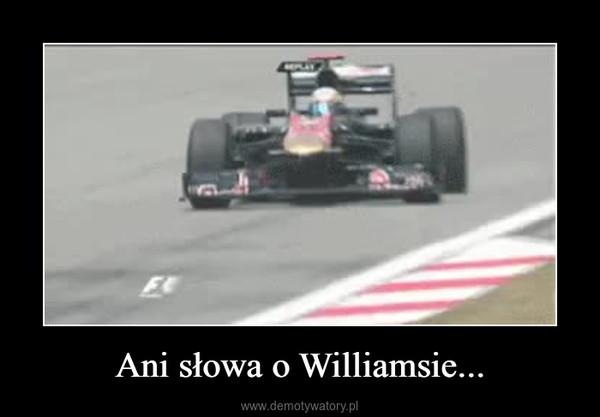 Ani słowa o Williamsie... –