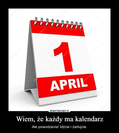 Wiem, że każdy ma kalendarz