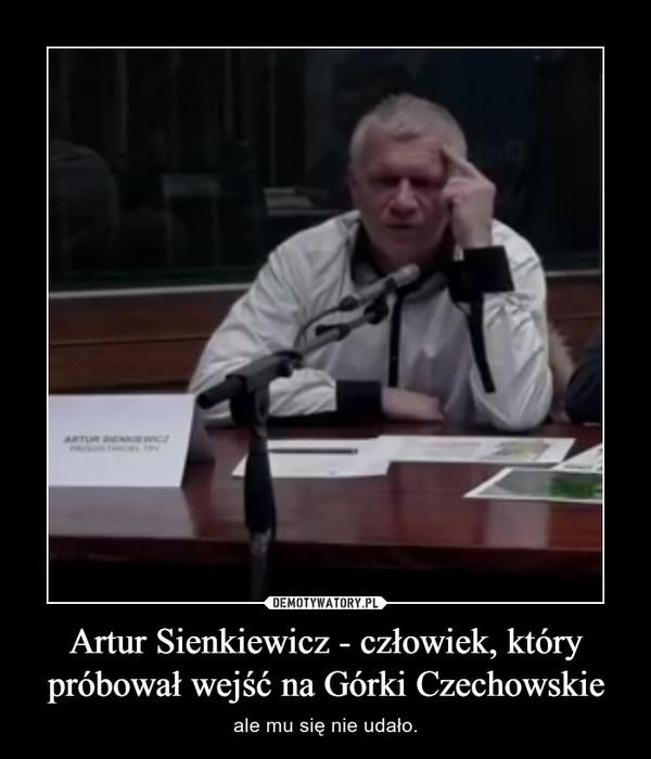 Artur Sienkiewicz - człowiek, który próbował wejść na Górki Czechowskie – ale mu się nie udało.