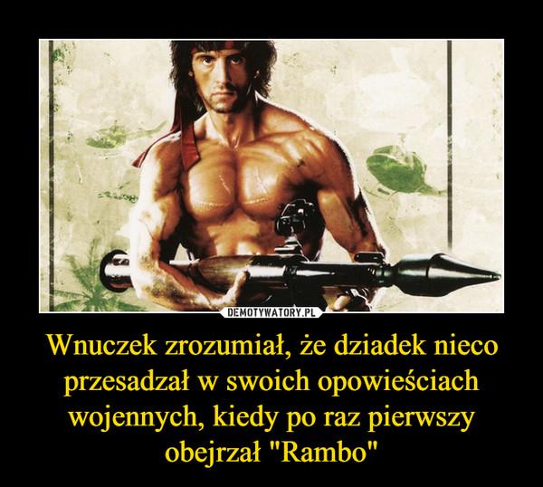 """Wnuczek zrozumiał, że dziadek nieco przesadzał w swoich opowieściach wojennych, kiedy po raz pierwszy obejrzał """"Rambo"""" –"""