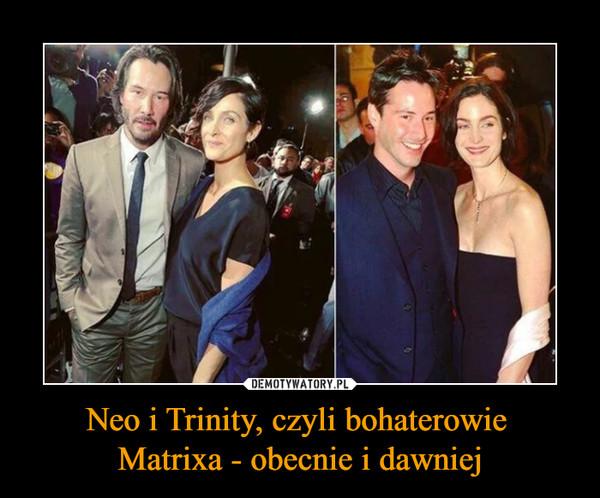 Neo i Trinity, czyli bohaterowie Matrixa - obecnie i dawniej –