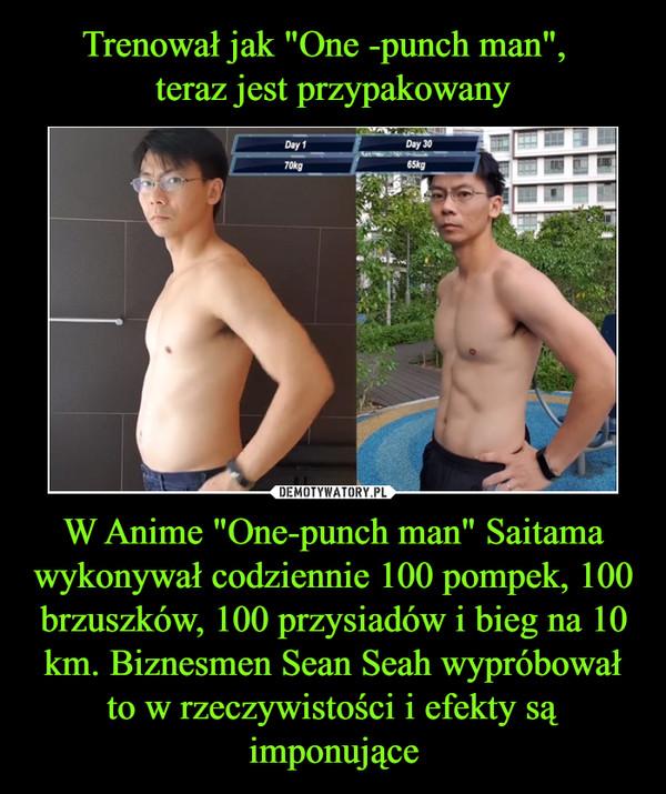 """W Anime """"One-punch man"""" Saitama wykonywał codziennie 100 pompek, 100 brzuszków, 100 przysiadów i bieg na 10 km. Biznesmen Sean Seah wypróbował to w rzeczywistości i efekty są imponujące –"""