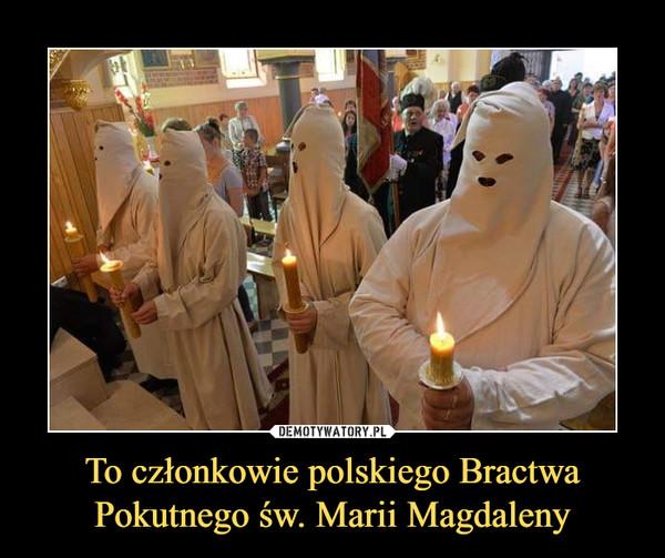 To członkowie polskiego Bractwa Pokutnego św. Marii Magdaleny –