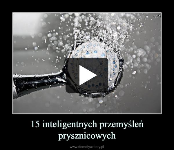 15 inteligentnych przemyśleń prysznicowych –
