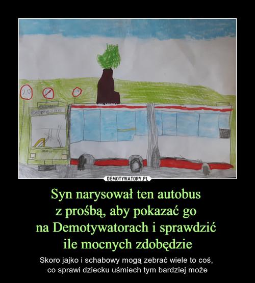 Syn narysował ten autobus  z prośbą, aby pokazać go  na Demotywatorach i sprawdzić  ile mocnych zdobędzie