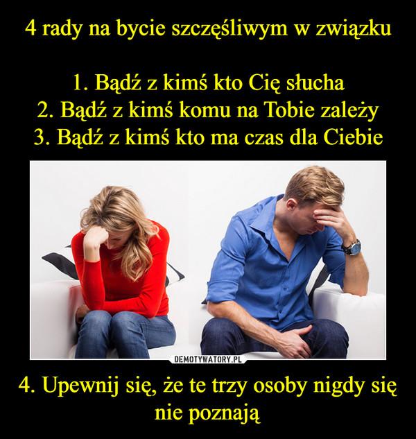 4. Upewnij się, że te trzy osoby nigdy się nie poznają –