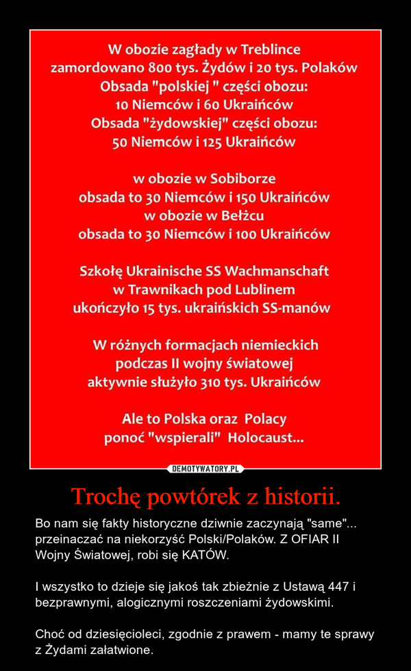 """Trochę powtórek z historii. – Bo nam się fakty historyczne dziwnie zaczynają """"same""""... przeinaczać na niekorzyść Polski/Polaków. Z OFIAR II Wojny Światowej, robi się KATÓW.I wszystko to dzieje się jakoś tak zbieżnie z Ustawą 447 i bezprawnymi, alogicznymi roszczeniami żydowskimi.Choć od dziesięcioleci, zgodnie z prawem - mamy te sprawy z Żydami załatwione."""