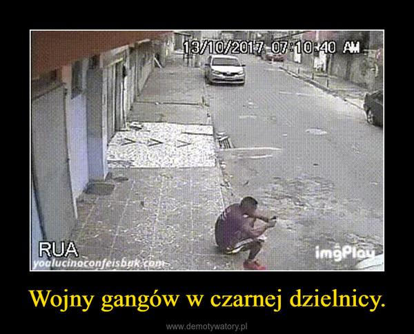 Wojny gangów w czarnej dzielnicy. –