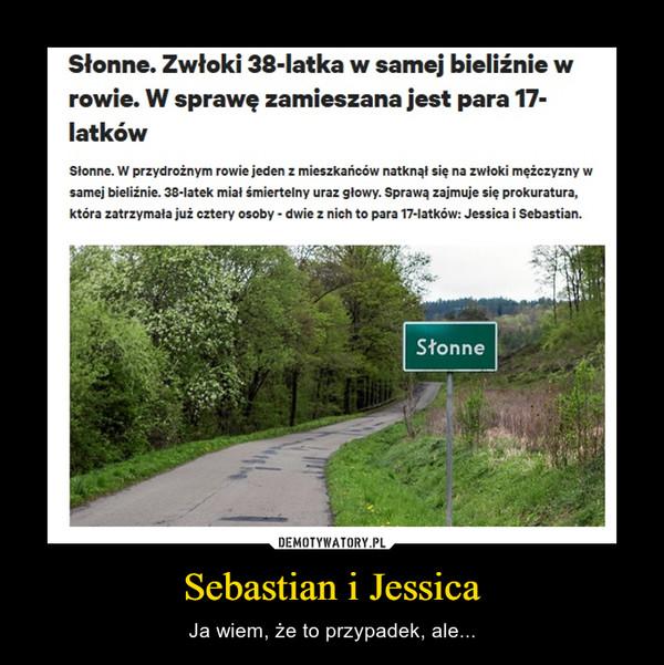 Sebastian i Jessica – Ja wiem, że to przypadek, ale...