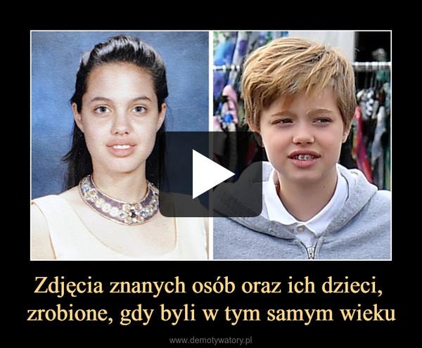 Zdjęcia znanych osób oraz ich dzieci, zrobione, gdy byli w tym samym wieku –