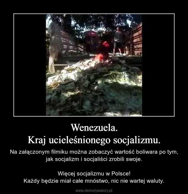 Wenezuela.Kraj ucieleśnionego socjalizmu. – Na załączonym filmiku można zobaczyć wartość boliwara po tym, jak socjalizm i socjaliści zrobili swoje.Więcej socjalizmu w Polsce!Każdy będzie miał całe mnóstwo, nic nie wartej waluty.