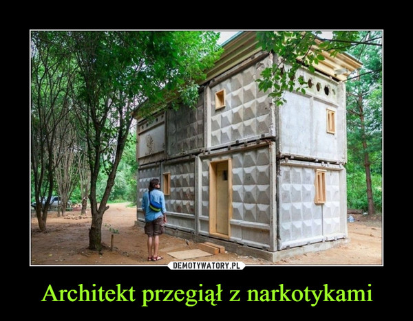 Architekt przegiął z narkotykami –