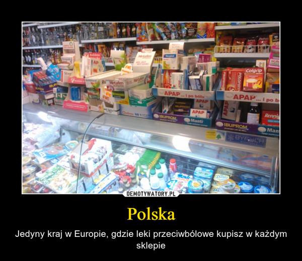 Polska – Jedyny kraj w Europie, gdzie leki przeciwbólowe kupisz w każdym sklepie