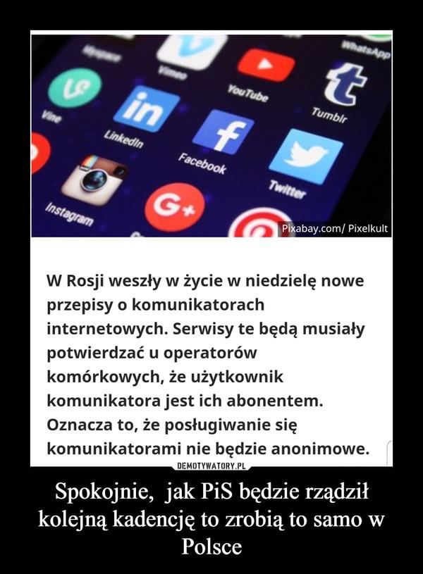 Spokojnie,  jak PiS będzie rządził kolejną kadencję to zrobią to samo w Polsce –
