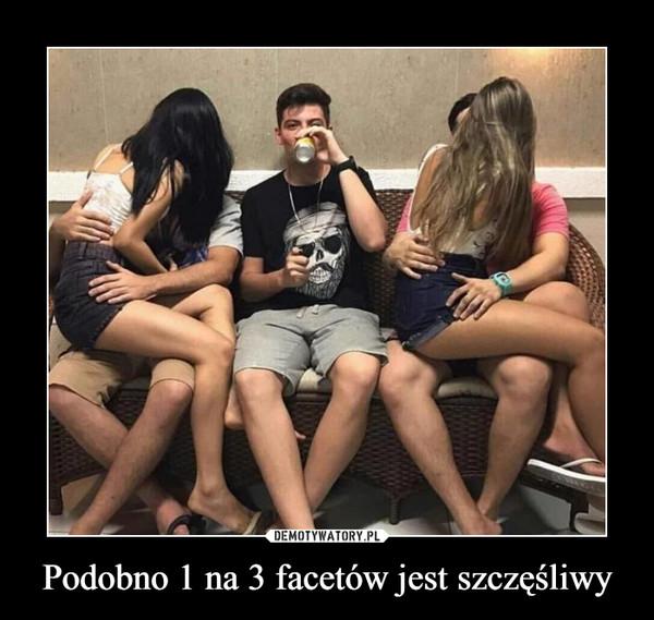 Podobno 1 na 3 facetów jest szczęśliwy –