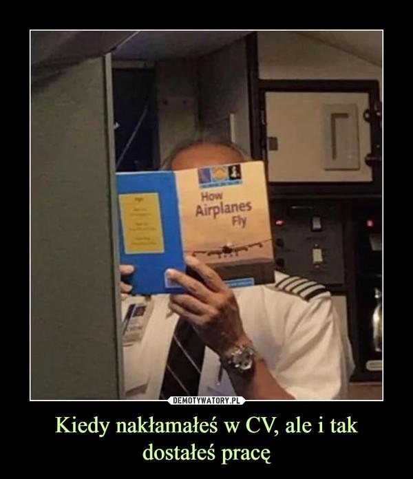 Kiedy nakłamałeś w CV, ale i tak dostałeś pracę –