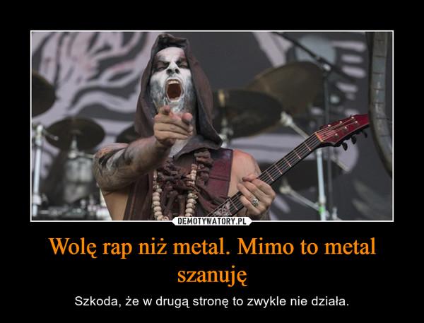 Wolę rap niż metal. Mimo to metal szanuję – Szkoda, że w drugą stronę to zwykle nie działa.