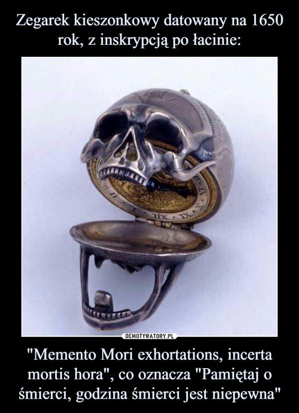 """""""Memento Mori exhortations, incerta mortis hora"""", co oznacza """"Pamiętaj o śmierci, godzina śmierci jest niepewna"""" –"""