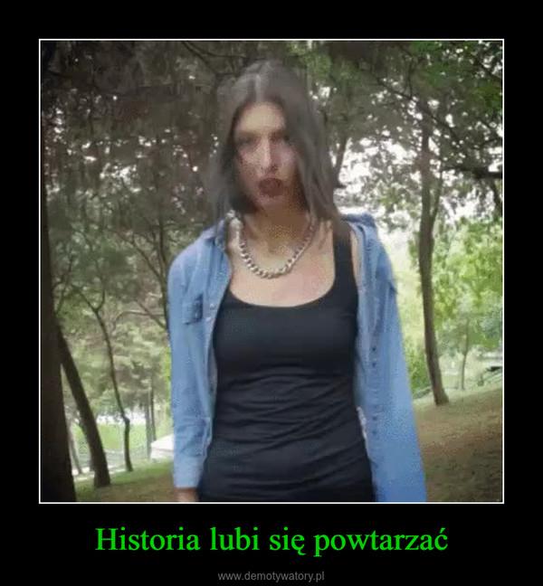Historia lubi się powtarzać –